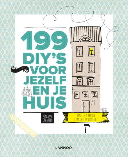 199 DIY's voor jezelf en je huis