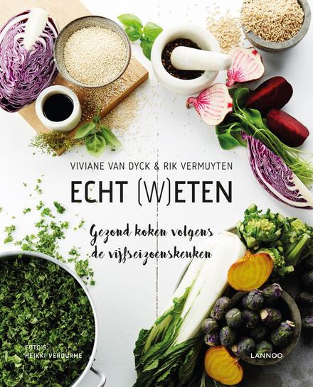 Echt (w)eten : gezond koken volgens de vijfseizoenskeuken