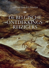 De Belgische ontdekkingsreizigers : Van Rubroeck tot de Gerlache in zeven eeuwen en continenten
