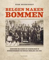 Belgen maken bommen : zesduizend militairen en vluchtelingen in de munitiefabriek van Birtley, Engeland 1916-1919
