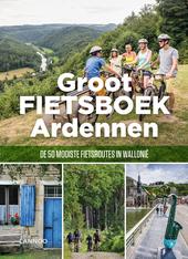 Groot fietsboek Ardennen : de 50 mooiste fietsroutes in Wallonië