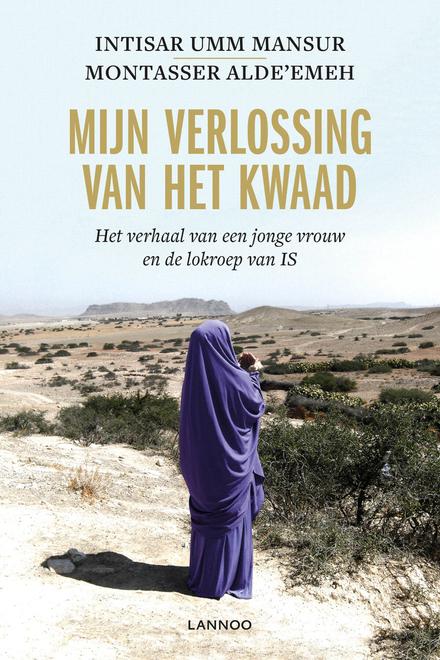 Mijn verlossing van het kwaad : het verhaal van een jonge vrouw en de lokroep van IS