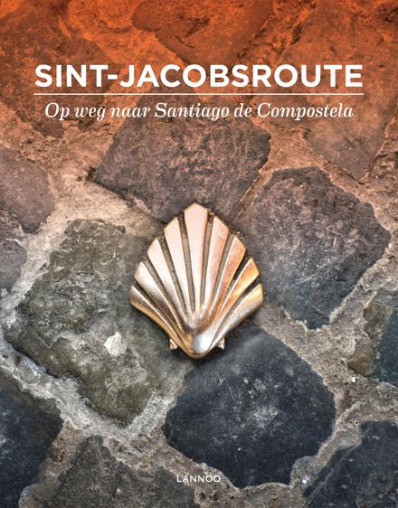Sint-Jacobsroute : op weg naar Santiago de Compostela