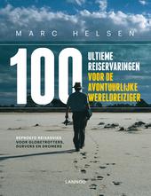 100 ultieme reiservaringen voor de avontuurlijke wereldreiziger : beproefd reisadvies voor globetrotters, durvers e...
