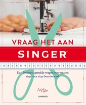 Vraag het aan Singer : de 150 meest gestelde vragen over naaien stap voor stap beantwoord