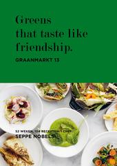 Greens that taste like friendship : Graanmarkt 13 : 52 weken, 104 recepten, 1 chef