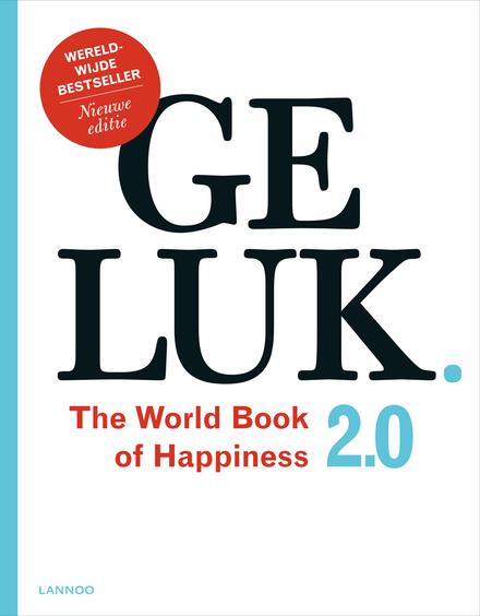 Geluk 2.0 : the world book of happiness : de wijsheid van 100 geluksprofessoren uit de hele wereld