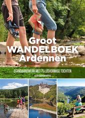 Groot wandelboek Ardennen : standaardwerk met 75 lusvormige tochten