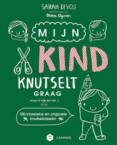 Mijn kind knutselt graag! (maar ik kan/kon dat niet...) : 100 klassieke en originele knutselideeën