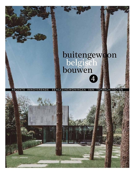 Buitengewoon Belgisch bouwen. 4, Recente & innoverende eengezinswoningen van toparchitecten