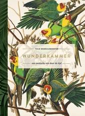 Wunderkammer : een exotische reis door de tijd