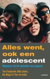 Alles went, ook een adolescent : wegwijzer bij het opvoeden van jongeren