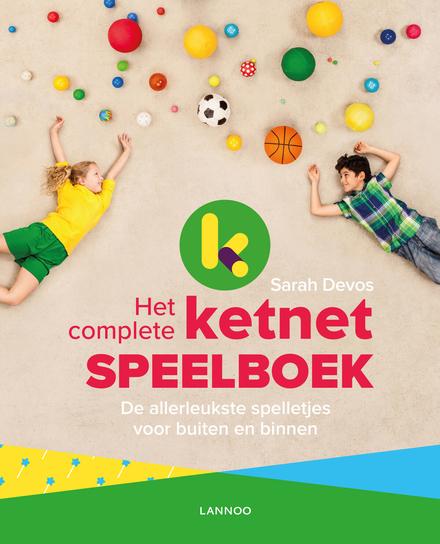 Het complete Ketnet speelboek : de allerleukste spelletjes voor buiten en binnen