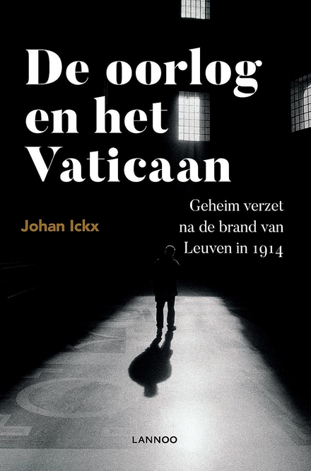 De oorlog en het Vaticaan : geheim verzet na de brand van Leuven in 1914