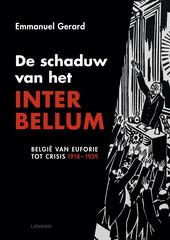 De schaduw van het interbellum : België van euforie tot crisis 1918-1939