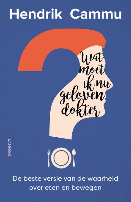 Wat moet ik nu geloven dokter? : de beste versie van de waarheid over eten en bewegen