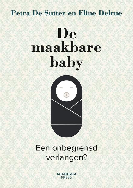 De maakbare baby : een onbegrensd verlangen?