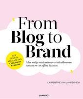 From blog to brand : alles wat je moet weten over het uitbouwen van een on- en offline business