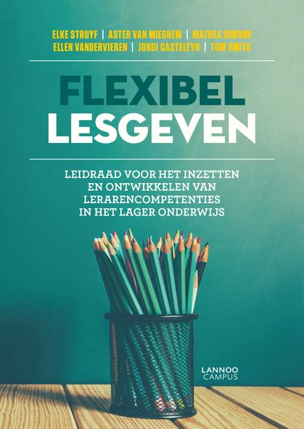 Flexibel lesgeven : leidraad voor het inzetten en ontwikkelen van lerarencompetenties in het lager onderwijs /…