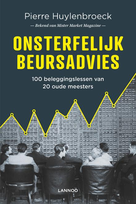 Onsterfelijk beursadvies : 100 beleggingslessen van 20 oude meesters