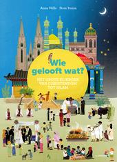 Wie gelooft wat? : het grote kijkboek van christendom tot islam