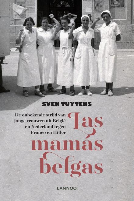 Las mamás belgas : de onbekende strijd van jonge vrouwen uit België en Nederland tegen Franco en Hitler