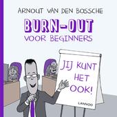 Burn-out voor beginners : jij kunt het ook!