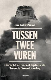 Tussen twee vuren : gerecht en verzet tijdens de Tweede Wereldoorlog