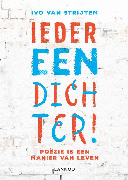 Iedereen dichter! : poëzie is een manier van leven