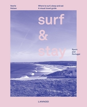 Surf & stay : where to surf, sleep and eat : a visual travel guide : Spanje en Portugal
