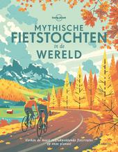 Mythische fietstochten in de wereld : verken de meest indrukwekkende fietsroutes op onze planeet