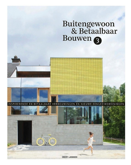 Buitengewoon & betaalbaar bouwen : inspirerende en betaalbare verbouwingen en nieuwe eengezinswoningen. 3