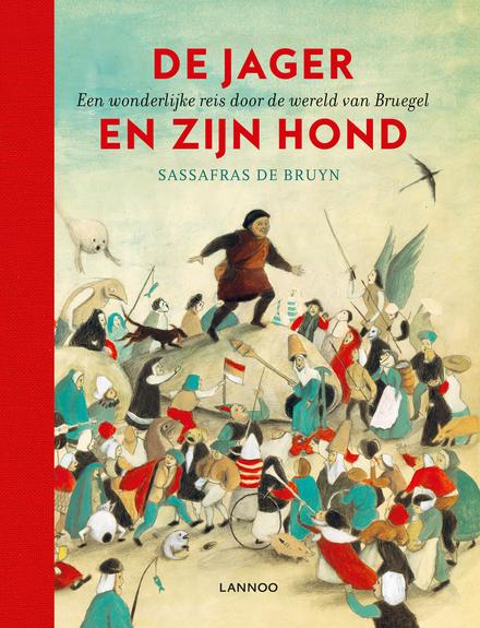 De jager en zijn hond : een wonderlijke reis door de wereld van Bruegel