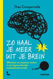 Zo haal je meer uit je brein : efficiënter en creatiever werken in een hyperverbonden multitaskende wereld