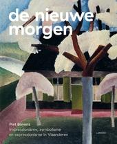 De nieuwe morgen : impressionisme, symbolisme en expressionisme in Vlaanderen