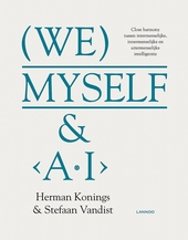 (We), myself & <A.I> : close harmony tussen intermenselijke, innermenselijke en buitenmenselijke intelligentie