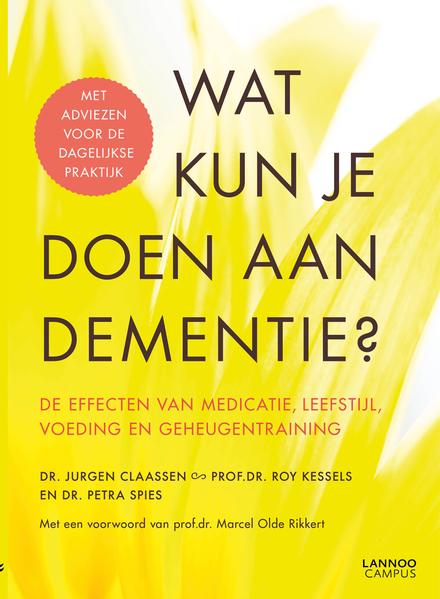 Wat kun je doen aan dementie? : de effecten van medicatie, leefstijl, voeding en geheugentraining