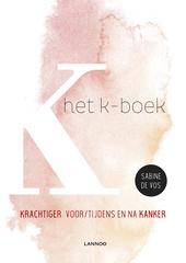 Het K-boek : krachtiger voor, tijdens en na kanker