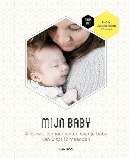 Mijn baby : alles wat je moet weten over je baby van 0 tot 12 maanden