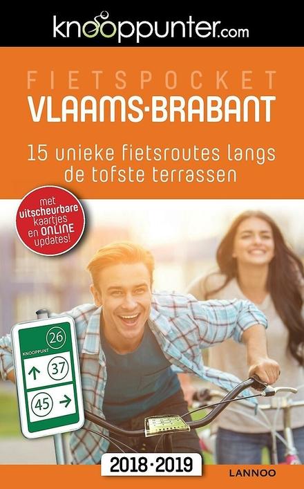 Fietspocket Vlaams-Brabant : 15 unieke fietsroutes langs de tofste terrassen