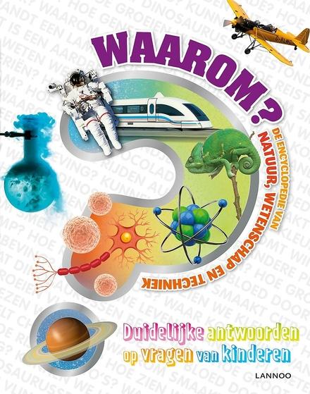 Waarom? : de encyclopedie van natuur, wetenschap en techniek : duidelijke antwoorden op vragen van kinderen