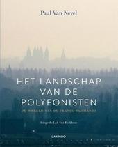 Het landschap van de polyfonisten : de wereld van de Franco-Flamands