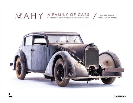 Mahy : a family of cars : de verstilde schoonheid van unieke oldtimers