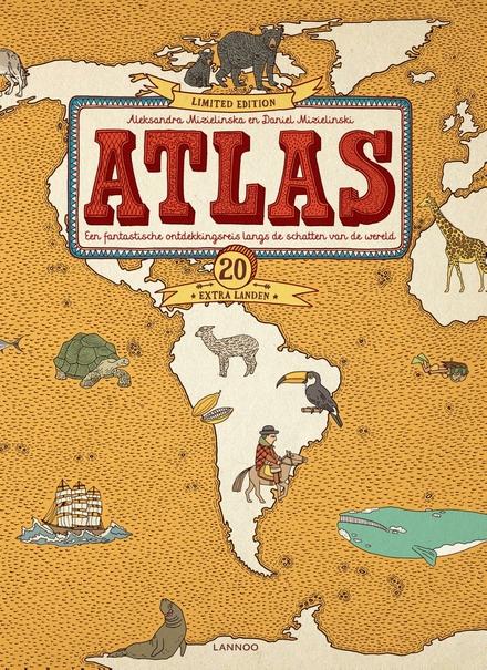 Atlas : een fantastische ontdekkingsreis langs de schatten van de wereld