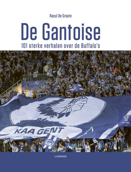 De Gantoise : 101 sterke verhalen over de Buffalo's