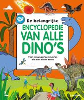 De belangrijke encyclopedie van alle dino's : voor nieuwsgierige kinderen die alles willen weten