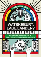 Watskeburt, Lage Landen? : een eigenzinnige canon van het Nederlandstalige lied