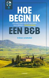 Hoe begin ik een B&B? : in binnen- en buitenland : een handleiding voor het realiseren van je dromen
