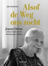 Alsof de weg ons zocht : Jeanne Devos en haar strijd voor de dienstmeisjes in India