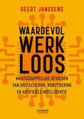 Waardevol werkloos : maatschappelijke gevolgen van digitalisering, robotisering en artificiële intelligentie